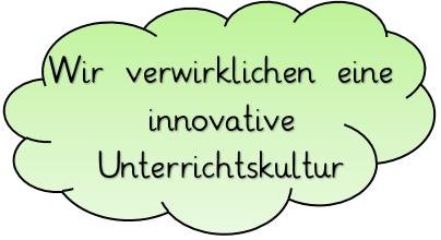 Wir verwirklichen eine innovative Unterrichtskultur